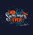 best summer ever lettering quote for fun vacation vector image vector image