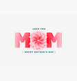 happy mothers day lovely greeting design vector image