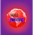 world pandemic concept with earth vector image
