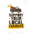 support your local farmers organic farm fresh vector image vector image