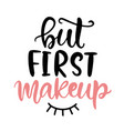 but first makeup funny girl lettering vector image vector image