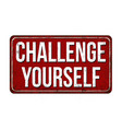 challenge yourself vintage rusty metal sign vector image