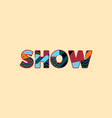 show concept word art vector image vector image
