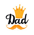 dad hand drawn text with golden crown and mustache vector image
