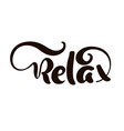 hand drawn typography lettering phrase relax vector image vector image