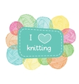 Yarn balls frame Colorful I love knitting label vector image