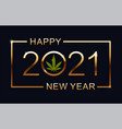 2021 happy new year background with marijuana leaf vector image vector image