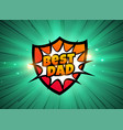 best dad comic style background vector image