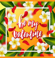 hand drawn calligraphy be my valentine vector image vector image
