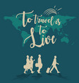 to travel is to live world map background vector image