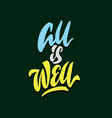 all is well hand lettering typography poster vector image vector image
