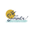 hello summer lettering with sea vector image vector image