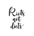 riots not diets handwritten lettering phrase vector image