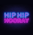 hip hip hooray neon text design template vector image