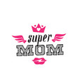 super mom print for t-shirt with lettering and vector image vector image