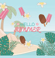hello summer poster with ice creams and beach vector image vector image
