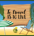 to travel is to live typography inscription with vector image vector image