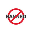 banned sign icon on white background vector image