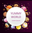 yummy world background food planets frame vector image
