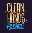 clean hands please motivational slogan hand drawn vector image