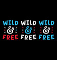 wild and free retro slogan for t-shirt vintage vector image vector image