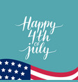 fourth july hand lettering inscription vector image vector image
