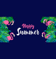 happy summer banner tropical plant and flamingo vector image vector image