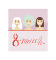 8 march greeting card with smiling women party vector image vector image