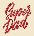 super dad lettering phrase isolated on white vector image