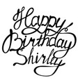 happy birthday shirley name lettering vector image vector image