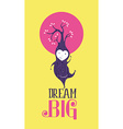 Dream big motivation inspiration quote card happy vector image vector image