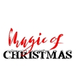 Christmas magic hand drawn lettering Handmade vector image