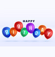 happy birthday colorful 3d balloons background vector image