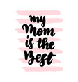 my mom is the best handwritten lettering vector image vector image