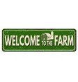 welcome to the farm vintage rusty metal sign vector image