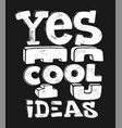 yes to cool ideas hand drawing lettering t-shirt vector image vector image