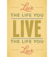 Love The Life You Live Live the Life You Love vector image vector image