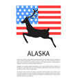 alaska poster with national american flag and deer vector image