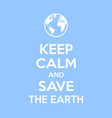 keep calm and save earth motivational quote vector image vector image