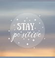 motivating quote stay positive vector image vector image