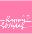 one line handwritten texts happy birthday white vector image vector image