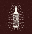 wine bottle print with phrase sawe water drink vector image vector image