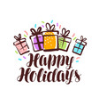 happy holidays greeting card gifts and confetti vector image