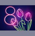 8 march tulip flowers neon light vintage board vector image vector image