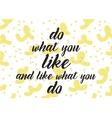 Do what you like and like what you do inscription