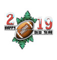 happy new year 2019 and football ball vector image vector image