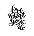 beautiful lettering love what you do text vector image vector image