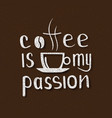 coffee is my passion handmade lettering vector image vector image