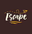 escape hand drawn inspirational lettering vector image vector image