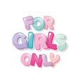 for girls only glossy cartoon letters in pastel vector image vector image